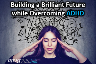A Public Service Announcement: Building a Brilliant Future while Overcoming ADHD